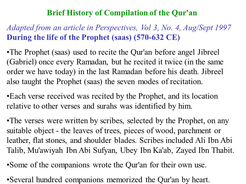 During the caliphate of Abu Bakr (632-634 CE) Umar Ibn Al-Khattab urged Abu Bakr to preserve and compile the Qur an.