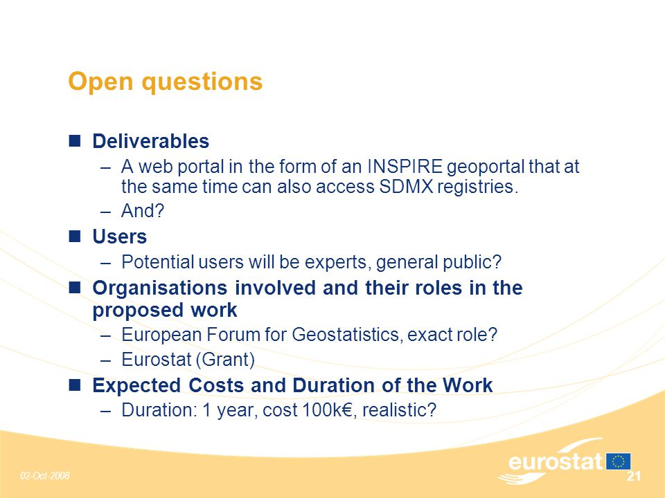 02-Oct-2008 21 Open questions Deliverables –A web portal in the form of an INSPIRE geoportal that at the same time can also access SDMX registries.