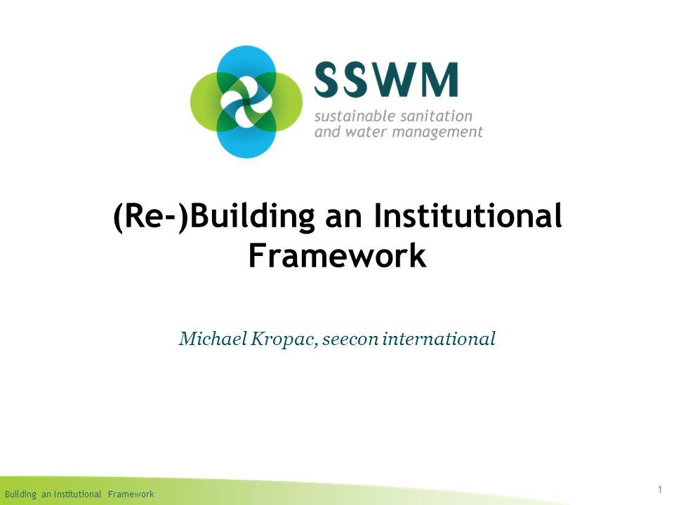 Building an Institutional Framework 1 (Re-)Building an Institutional Framework Michael Kropac, seecon international