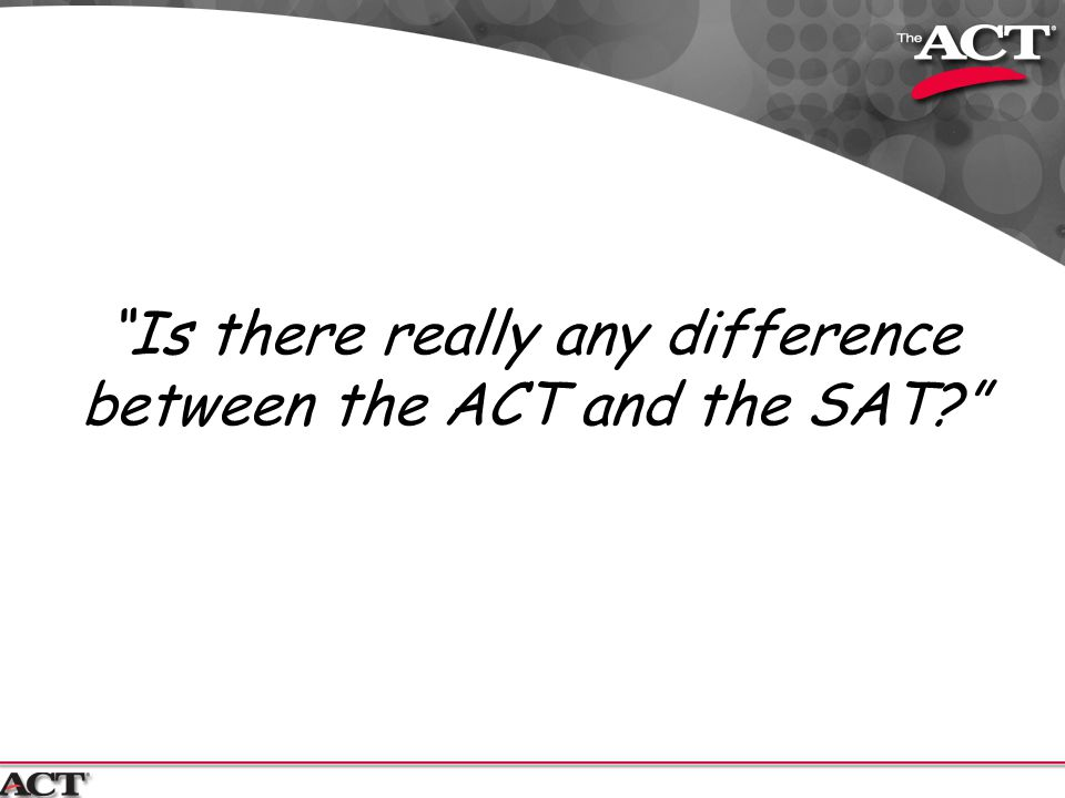 """Is there really any difference between the ACT and the SAT?"""