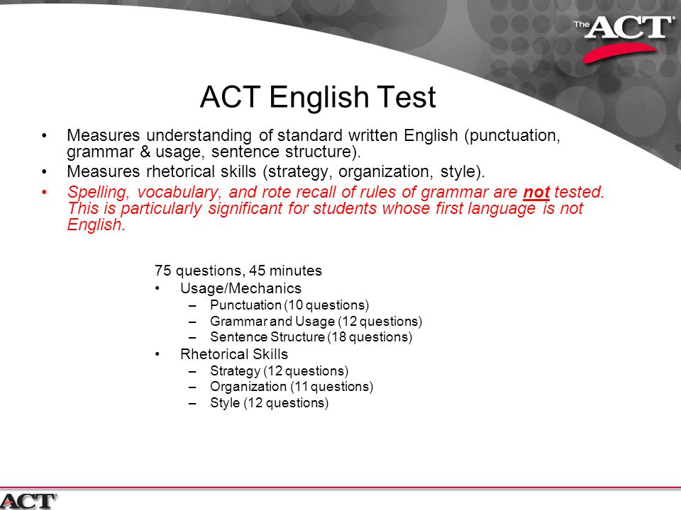ACT English Test Measures understanding of standard written English (punctuation, grammar & usage, sentence structure). Measures rhetorical skills (st