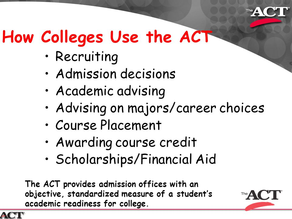 Top reasons students should take the ACT… 1.Accepted by virtually all U.S.
