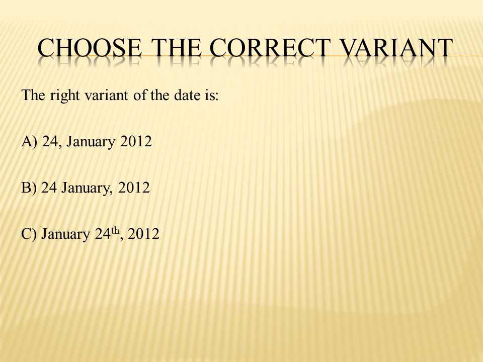 The right variant of the date is: A) 24, January 2012 B) 24 January, 2012 C) January 24 th, 2012