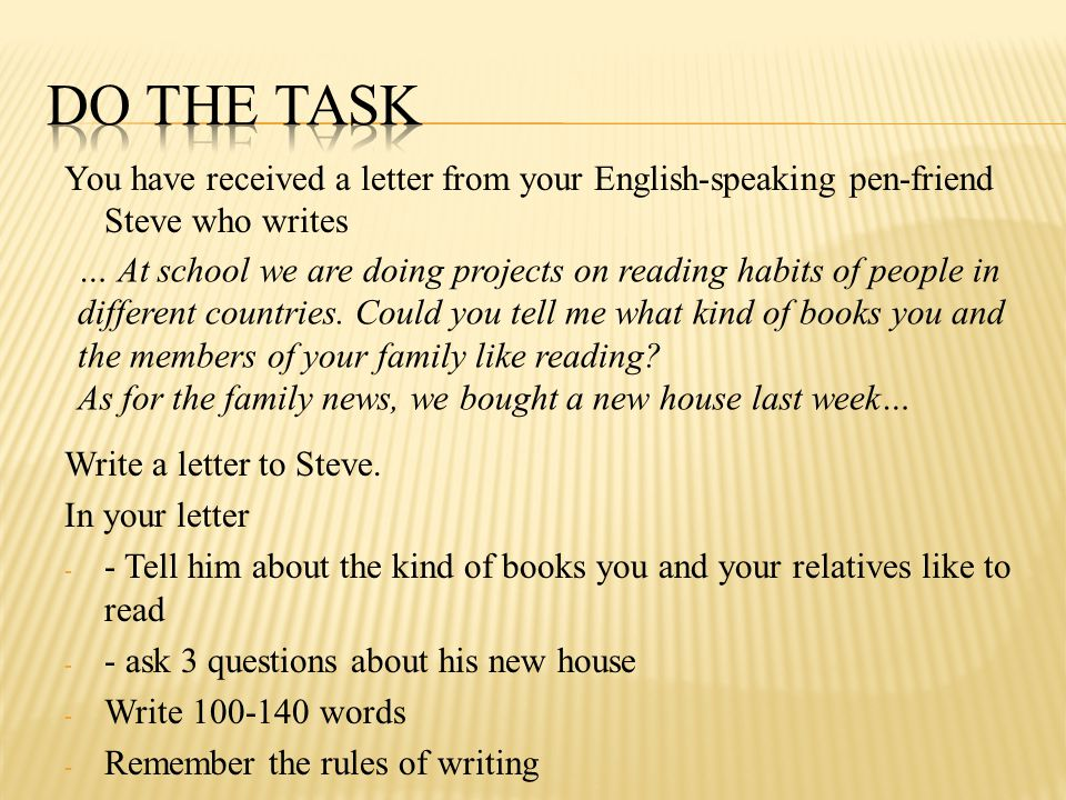 You have received a letter from your English-speaking pen-friend Steve who writes Write a letter to Steve.