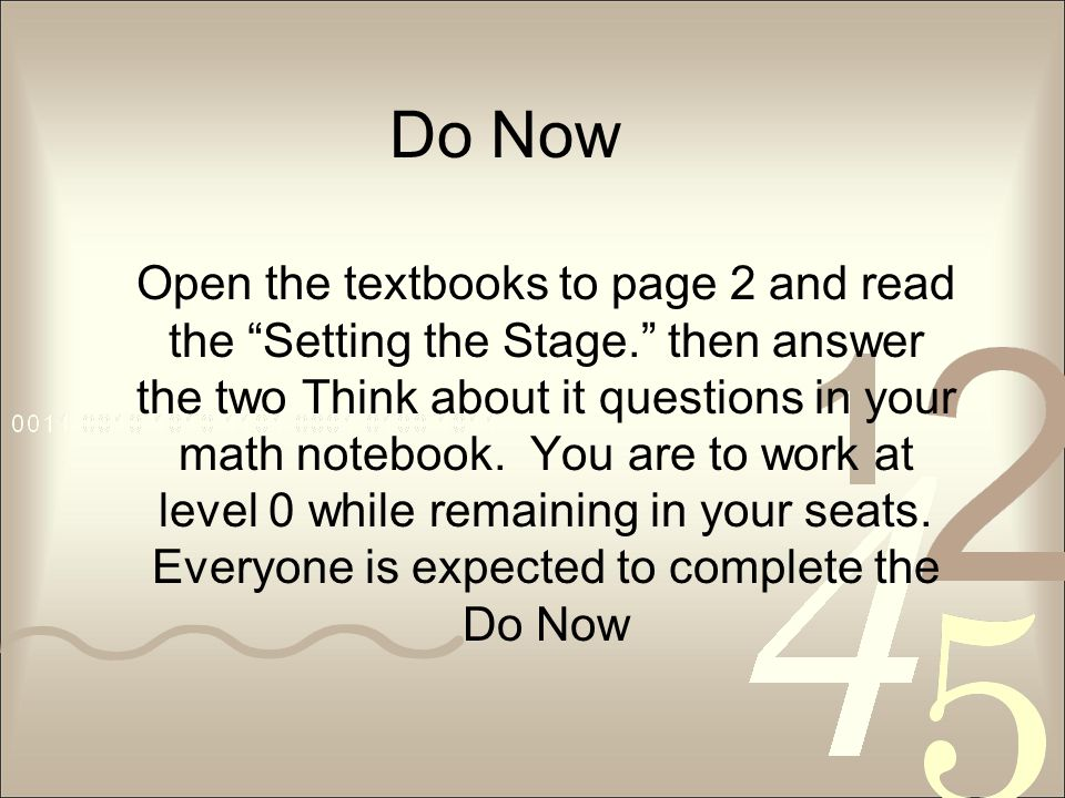 Do Now Open the textbooks to page 2 and read the Setting the Stage. then answer the two Think about it questions in your math notebook.