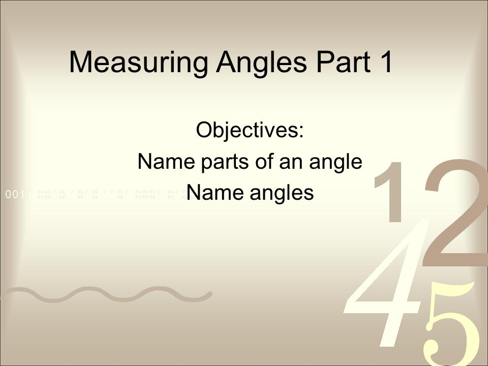 Measuring Angles Part 1 Objectives: Name parts of an angle Name angles