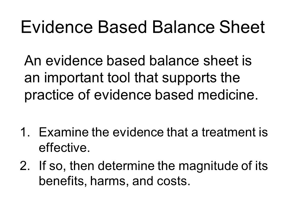 Evidence Based Balance Sheet 1.Examine the evidence that a treatment is effective.