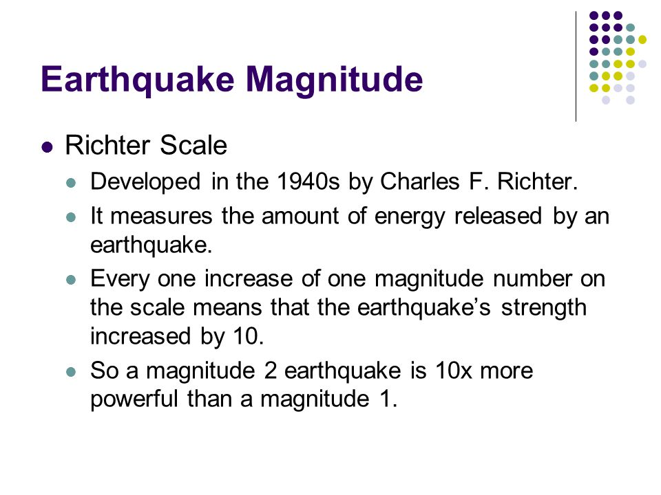 Earthquake Magnitude Richter Scale Developed in the 1940s by Charles F.