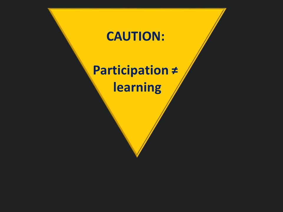 CAUTION: Participation ≠ learning