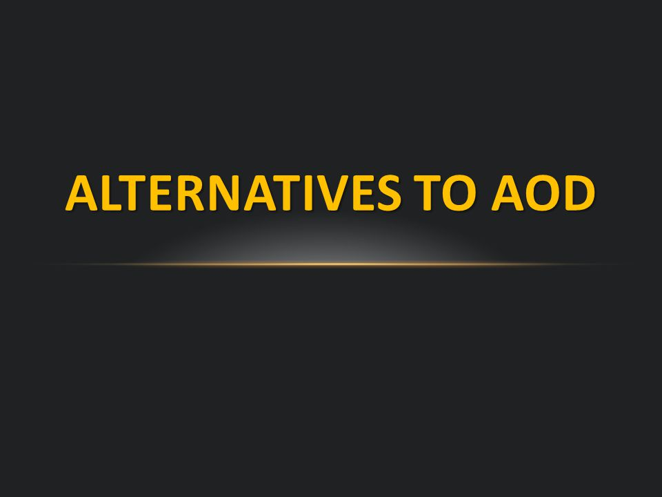 ALTERNATIVES TO AOD