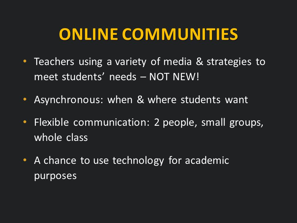 ONLINE COMMUNITIES Teachers using a variety of media & strategies to meet students' needs – NOT NEW.