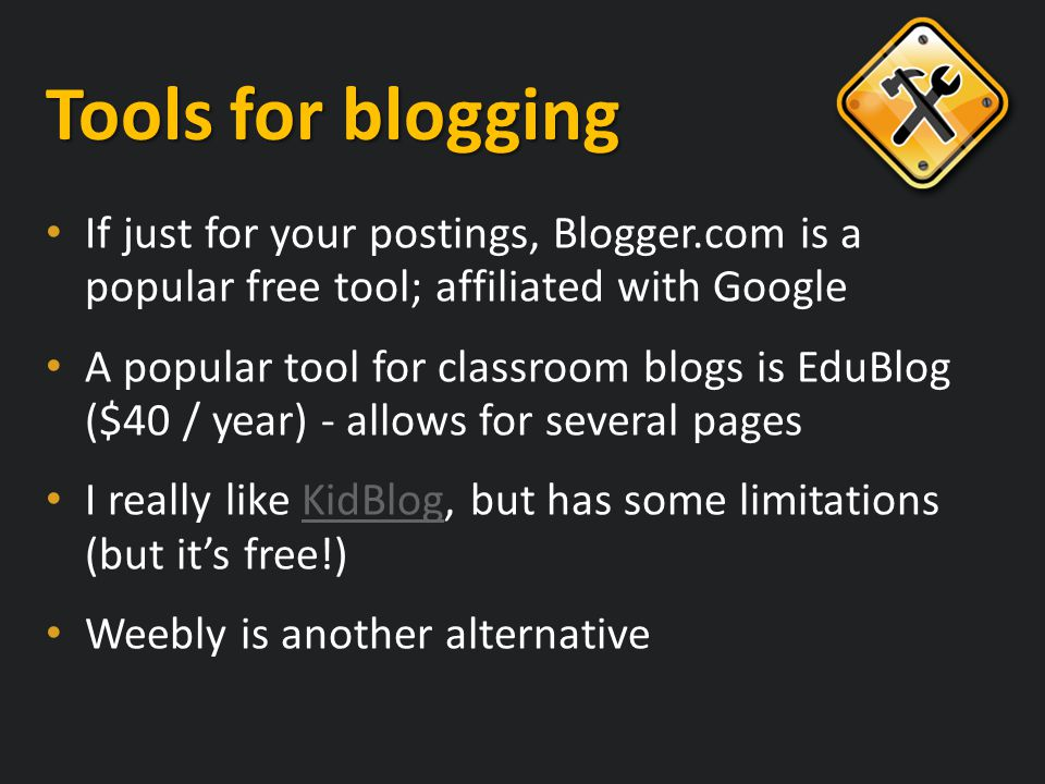 If just for your postings, Blogger.com is a popular free tool; affiliated with Google A popular tool for classroom blogs is EduBlog ($40 / year) - allows for several pages I really like KidBlog, but has some limitations (but it's free!)KidBlog Weebly is another alternative Tools for blogging