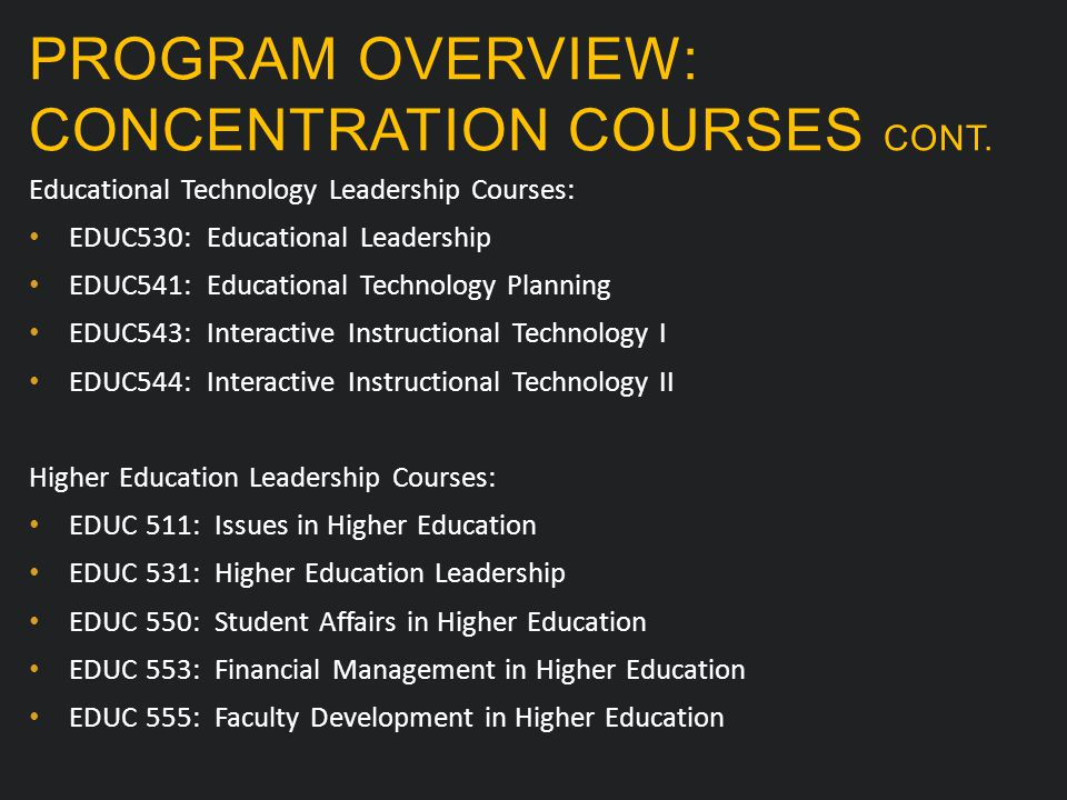 PROGRAM OVERVIEW: CONCENTRATION COURSES CONT. Educational Technology Leadership Courses: EDUC530: Educational Leadership EDUC541: Educational Technolo