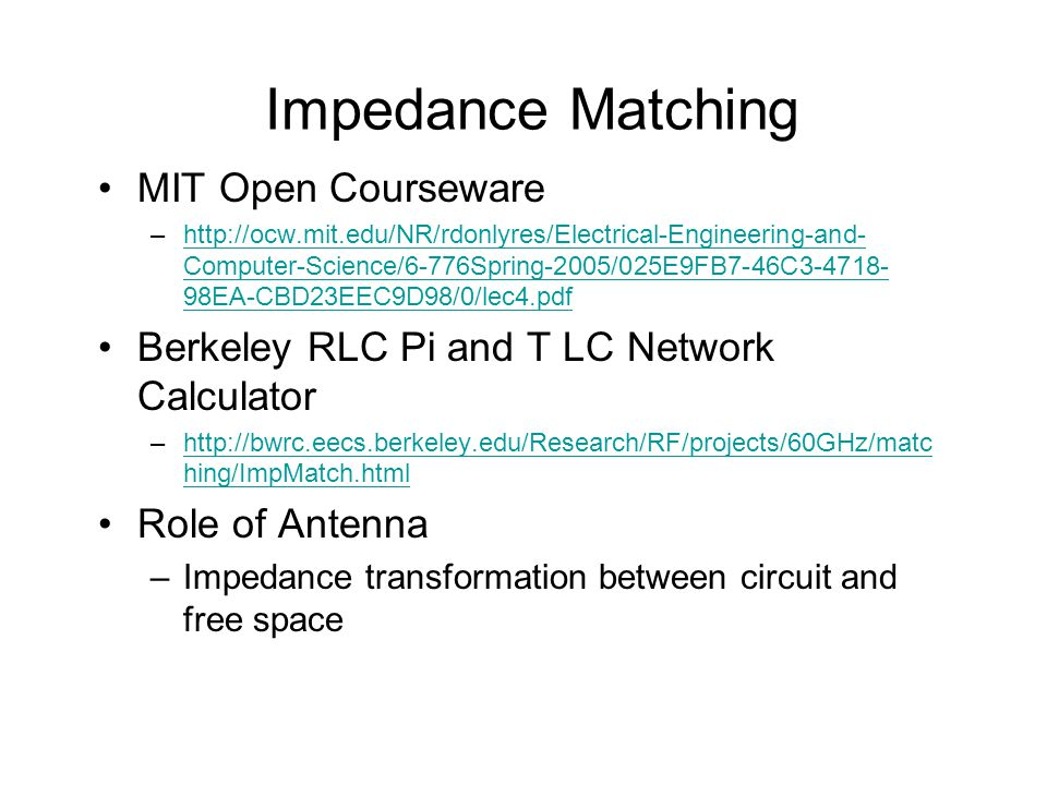 Impedance Matching MIT Open Courseware –http://ocw.mit.edu/NR/rdonlyres/Electrical-Engineering-and- Computer-Science/6-776Spring-2005/025E9FB7-46C3-47