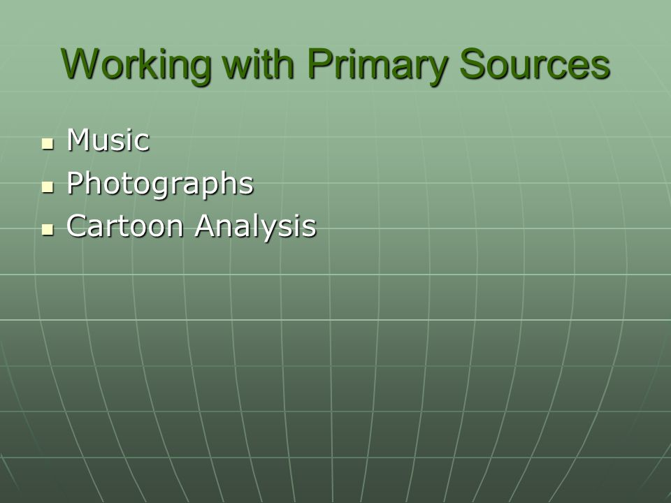 Working with Primary Sources Music Music Photographs Photographs Cartoon Analysis Cartoon Analysis