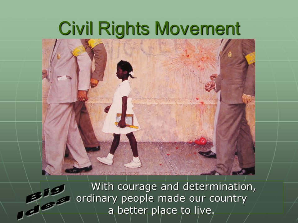Civil Rights Movement With courage and determination, With courage and determination, ordinary people made our country a better place to live.