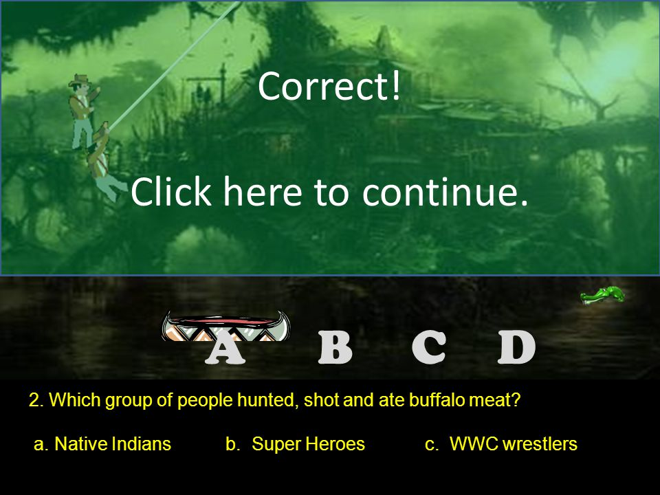 DCBA Correct.Click here to continue. 2. Which group of people hunted, shot and ate buffalo meat.