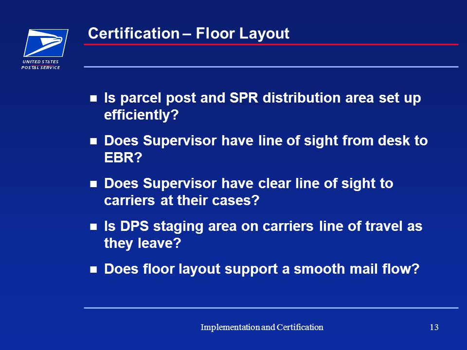 Implementation and Certification13 Certification – Floor Layout Is parcel post and SPR distribution area set up efficiently.