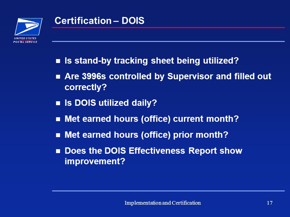 Implementation and Certification17 Certification – DOIS Is stand-by tracking sheet being utilized.