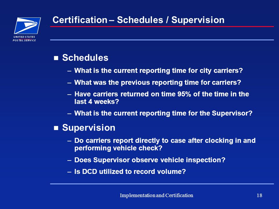 Implementation and Certification18 Certification – Schedules / Supervision Schedules –What is the current reporting time for city carriers.