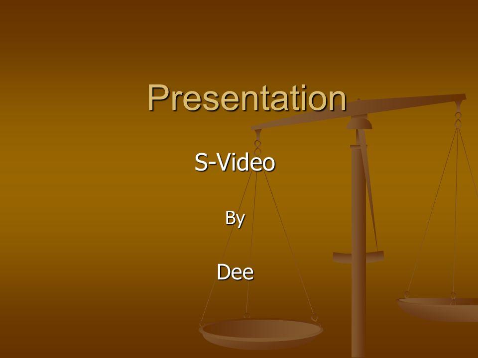 Presentation S-VideoByDee