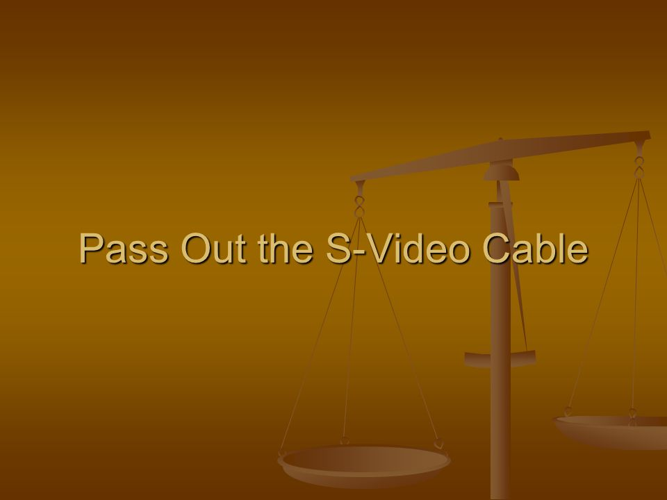 Pass Out the S-Video Cable