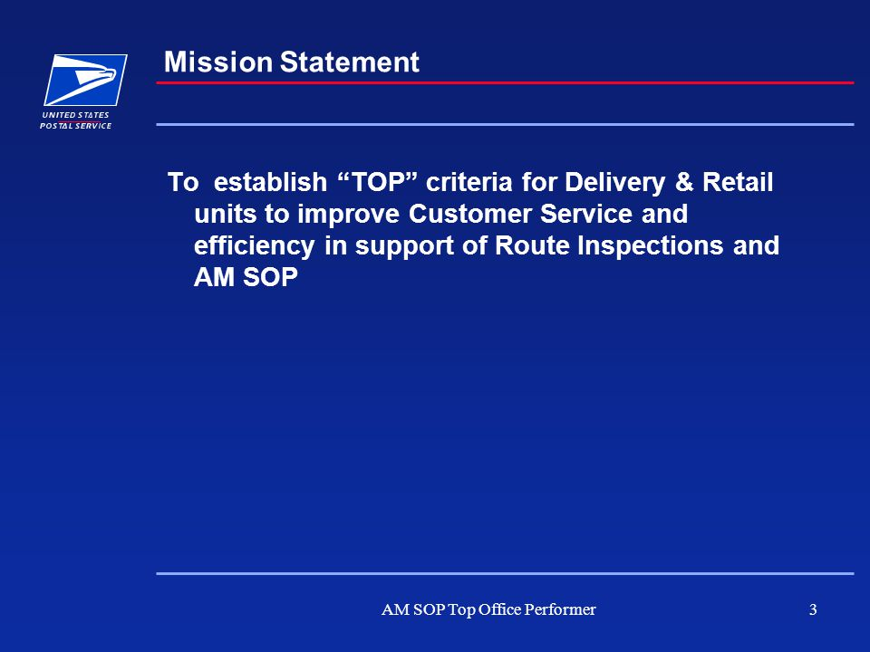 "AM SOP Top Office Performer3 Mission Statement To establish ""TOP"" criteria for Delivery & Retail units to improve Customer Service and efficiency in s"