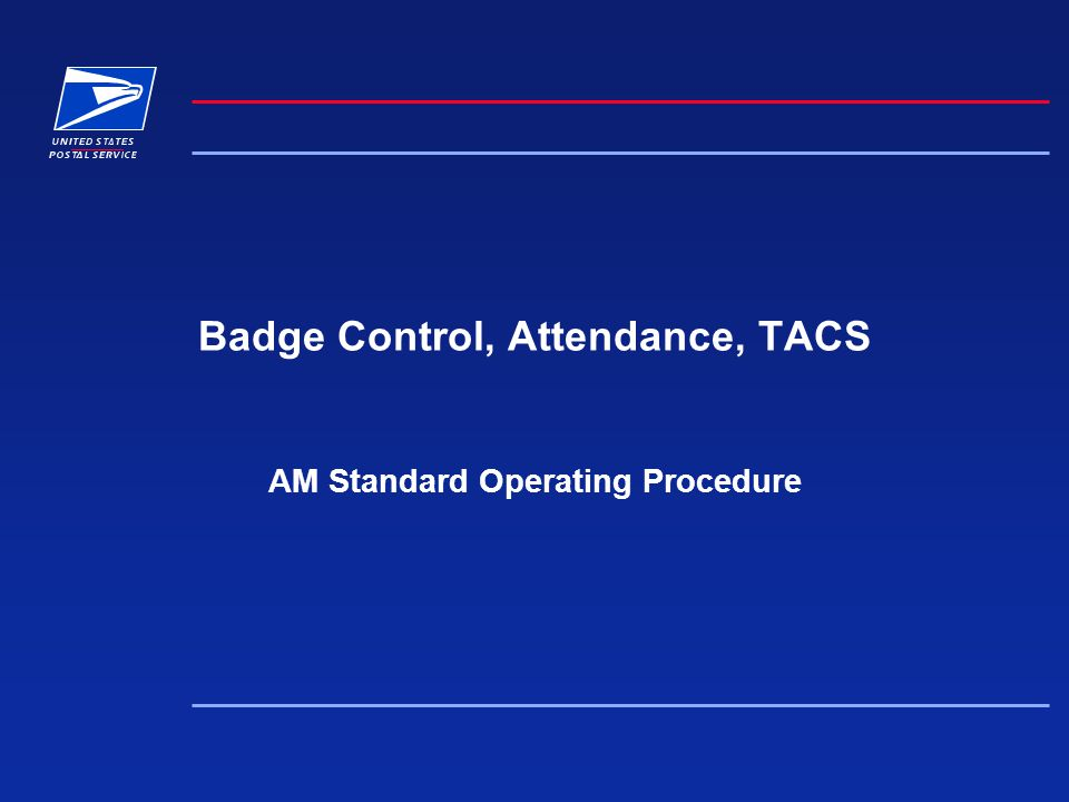 Badge Control, Attendance, TACS12 TACS - SOP A standard operating procedure has been implemented in this processstandard operating procedure Below are the reports available in TACS and incorporated into this SOP –Clock Ring Errors –Unauthorized Overtime –Employee Moves –Previous Day Work Hours –Station Summary –Tour Deviation