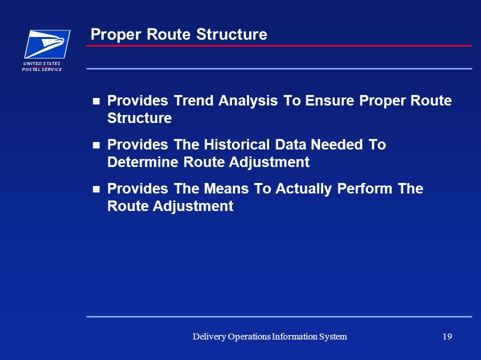 Delivery Operations Information System19 Proper Route Structure Provides Trend Analysis To Ensure Proper Route Structure Provides The Historical Data Needed To Determine Route Adjustment Provides The Means To Actually Perform The Route Adjustment