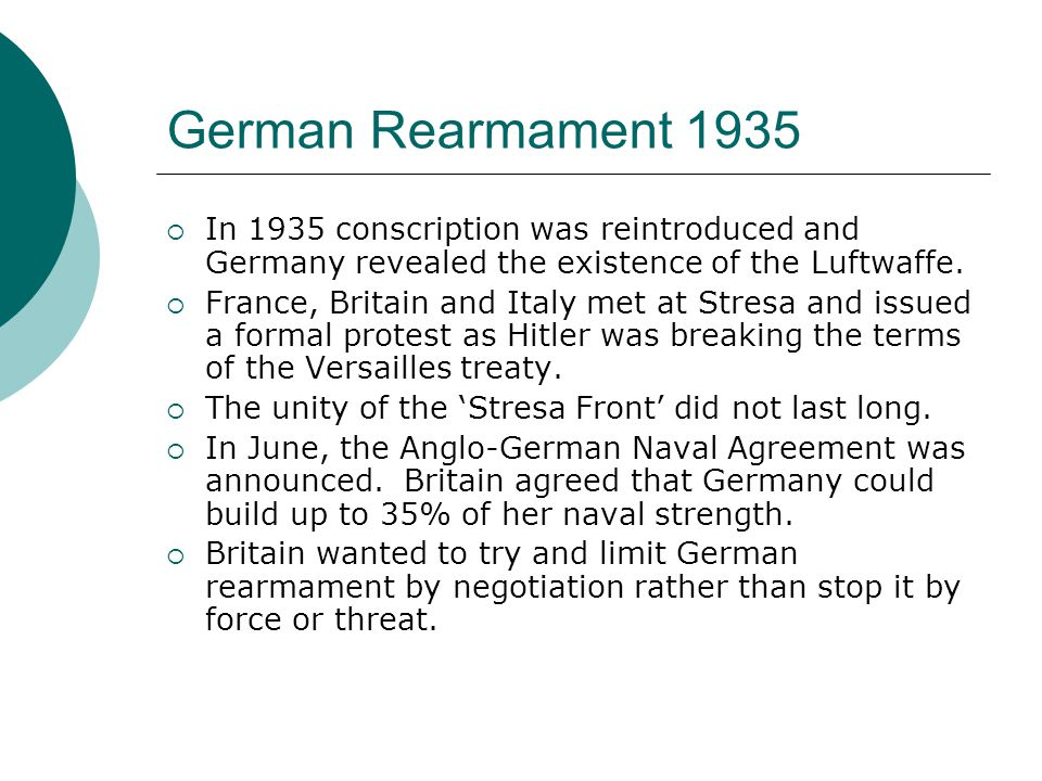 German Rearmament 1935  In 1935 conscription was reintroduced and Germany revealed the existence of the Luftwaffe.  France, Britain and Italy met at