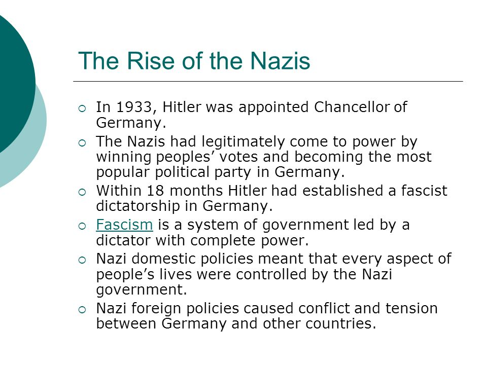 The Rise of the Nazis  In 1933, Hitler was appointed Chancellor of Germany.  The Nazis had legitimately come to power by winning peoples' votes and