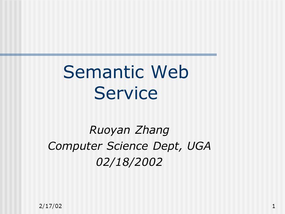 2/17/021 Semantic Web Service Ruoyan Zhang Computer Science Dept, UGA 02/18/2002