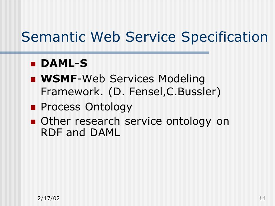 2/17/0211 Semantic Web Service Specification DAML-S WSMF-Web Services Modeling Framework.
