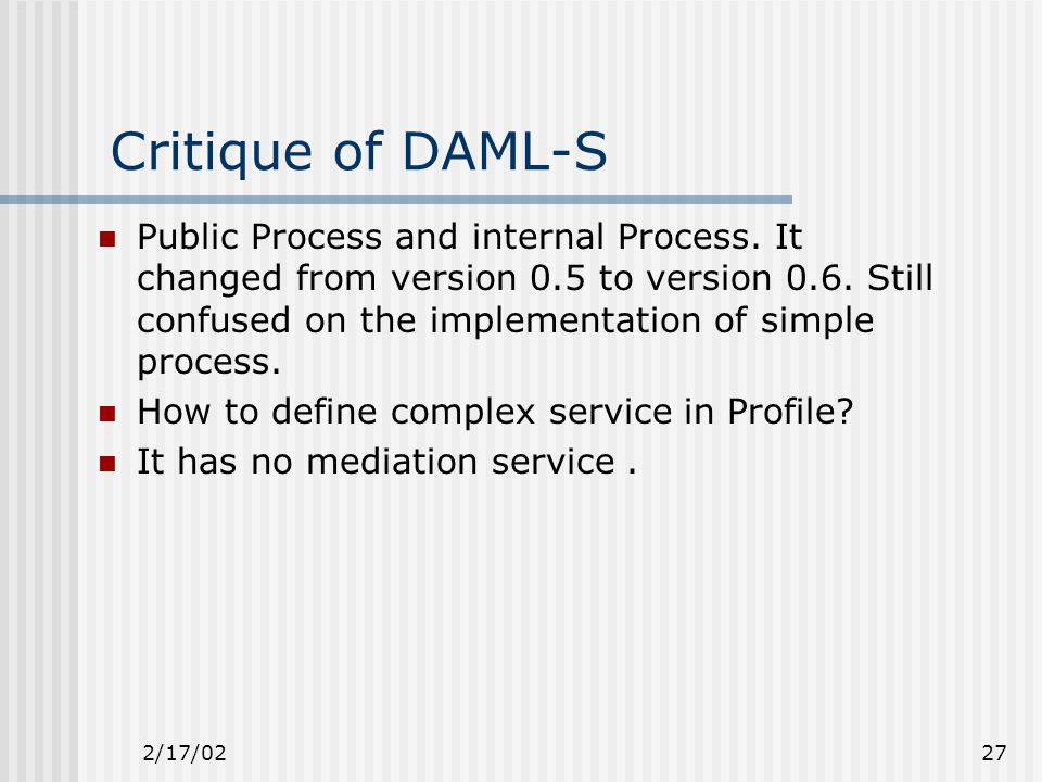 2/17/0227 Critique of DAML-S Public Process and internal Process.