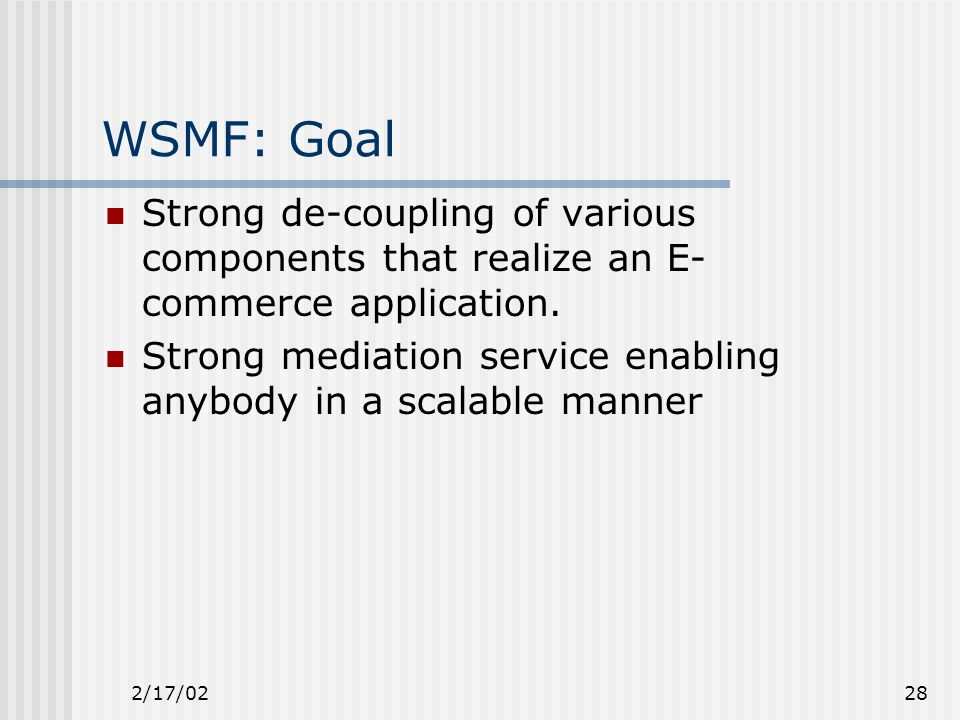 2/17/0228 WSMF: Goal Strong de-coupling of various components that realize an E- commerce application.