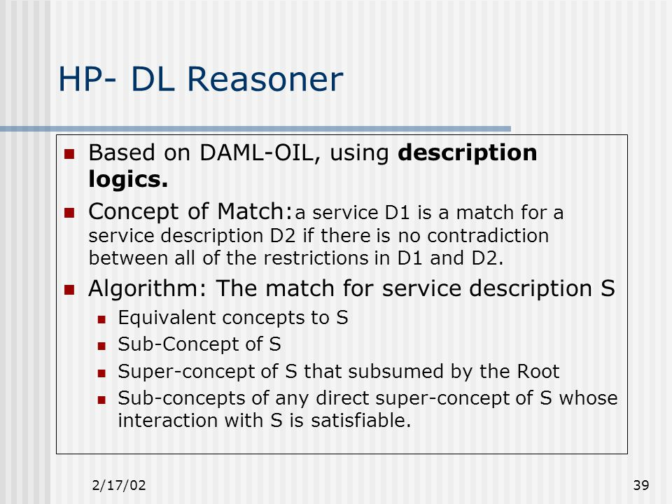 2/17/0239 HP- DL Reasoner Based on DAML-OIL, using description logics.