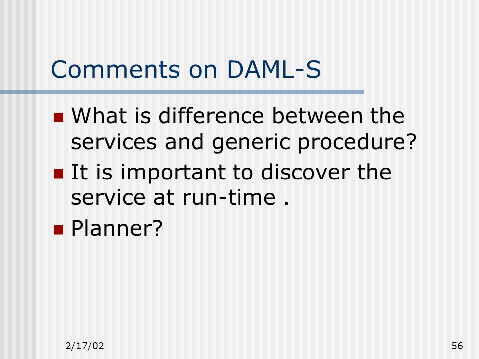 2/17/0256 Comments on DAML-S What is difference between the services and generic procedure.