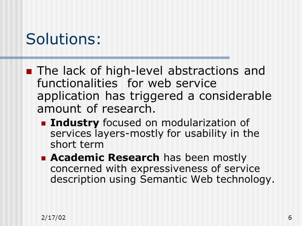 2/17/026 Solutions: The lack of high-level abstractions and functionalities for web service application has triggered a considerable amount of research.