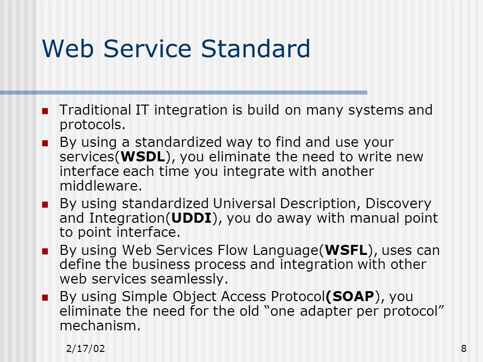 2/17/028 Web Service Standard Traditional IT integration is build on many systems and protocols.