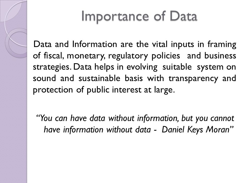 Collection & Processing of Data Data Collection process should be In Structured Format More Simplistic and informative As current as possible Faster Safer Reliable Data Processing System designs should be Able to deliver acceptable throughput to stake holders with minimum time lag Reliable Expandable without major redesign Manageable Well documented