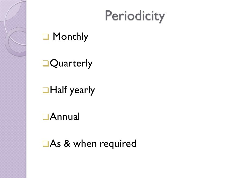 Periodicity  Monthly  Quarterly  Half yearly  Annual  As & when required