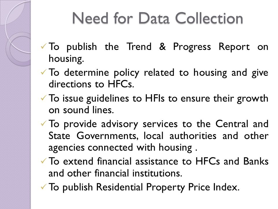 Need for Data Collection To publish the Trend & Progress Report on housing.