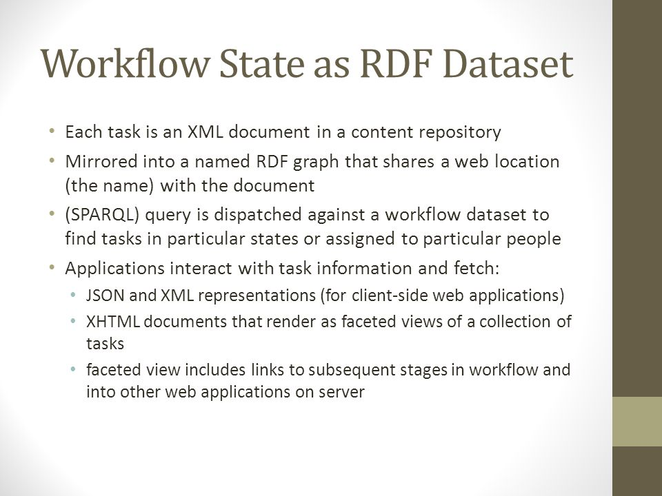 Workflow State as RDF Dataset Each task is an XML document in a content repository Mirrored into a named RDF graph that shares a web location (the nam