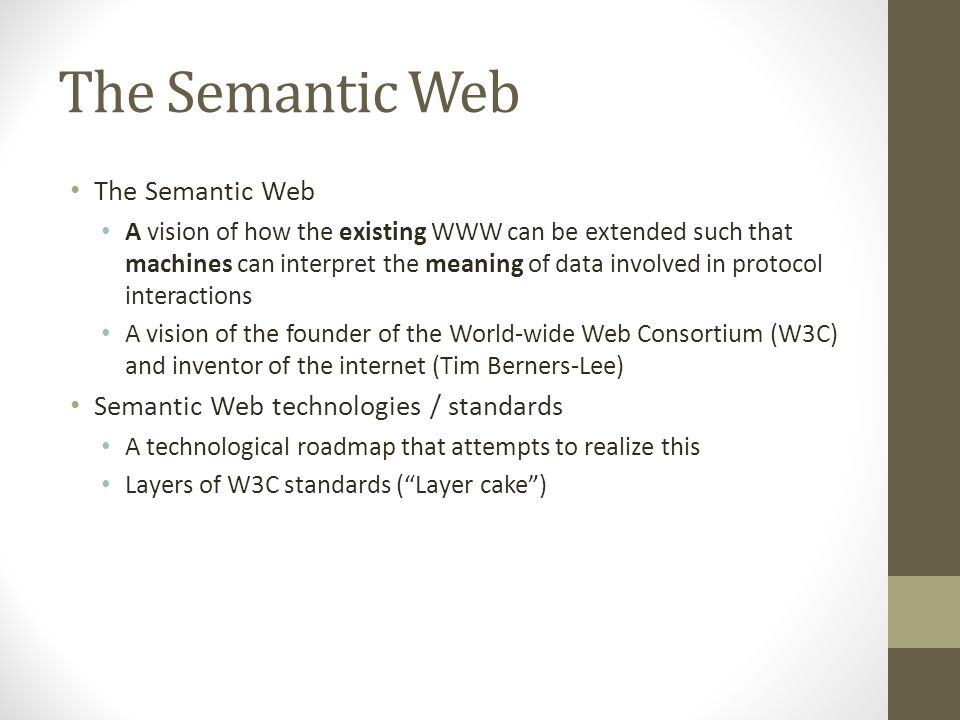 The Semantic Web A vision of how the existing WWW can be extended such that machines can interpret the meaning of data involved in protocol interactio