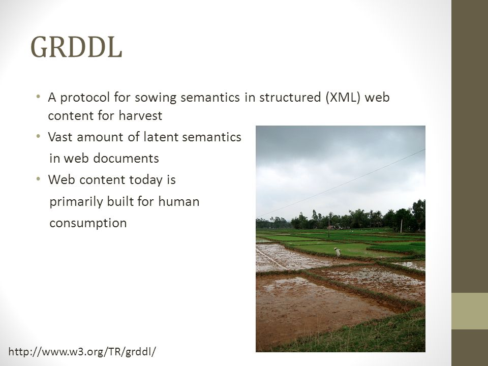 GRDDL A protocol for sowing semantics in structured (XML) web content for harvest Vast amount of latent semantics in web documents Web content today i