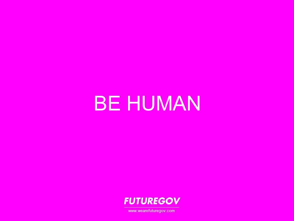 BE HUMAN www.wearefuturegov.com