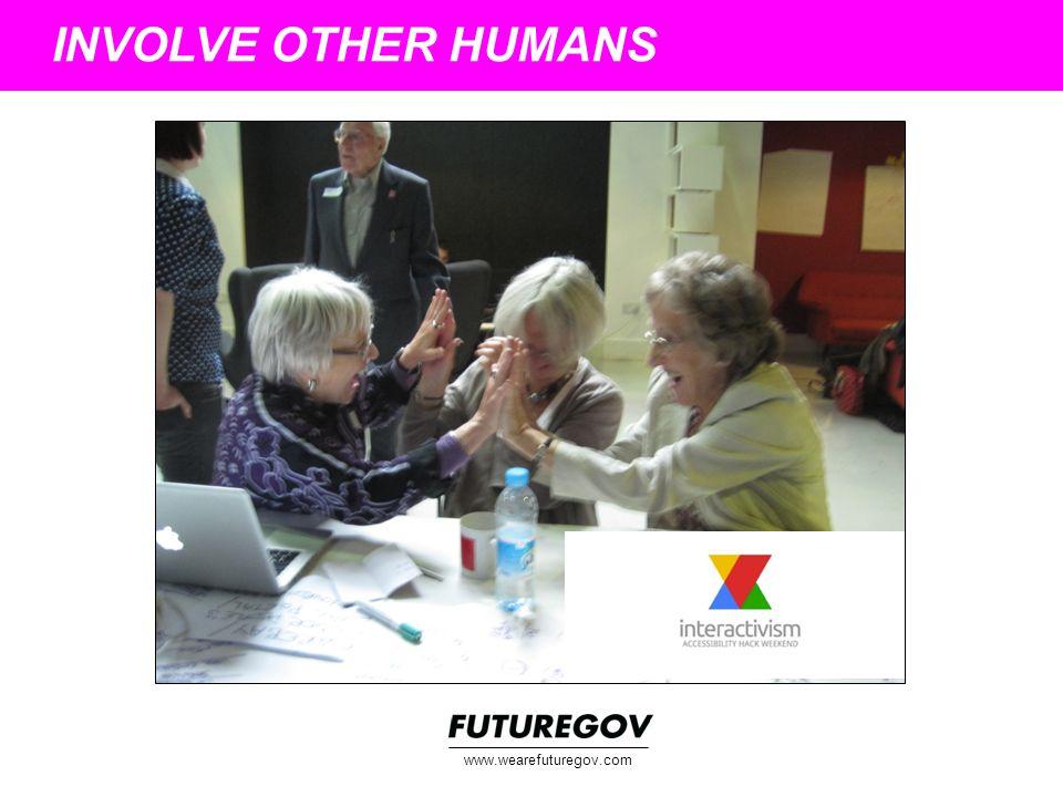 INVOLVE OTHER HUMANS www.wearefuturegov.com