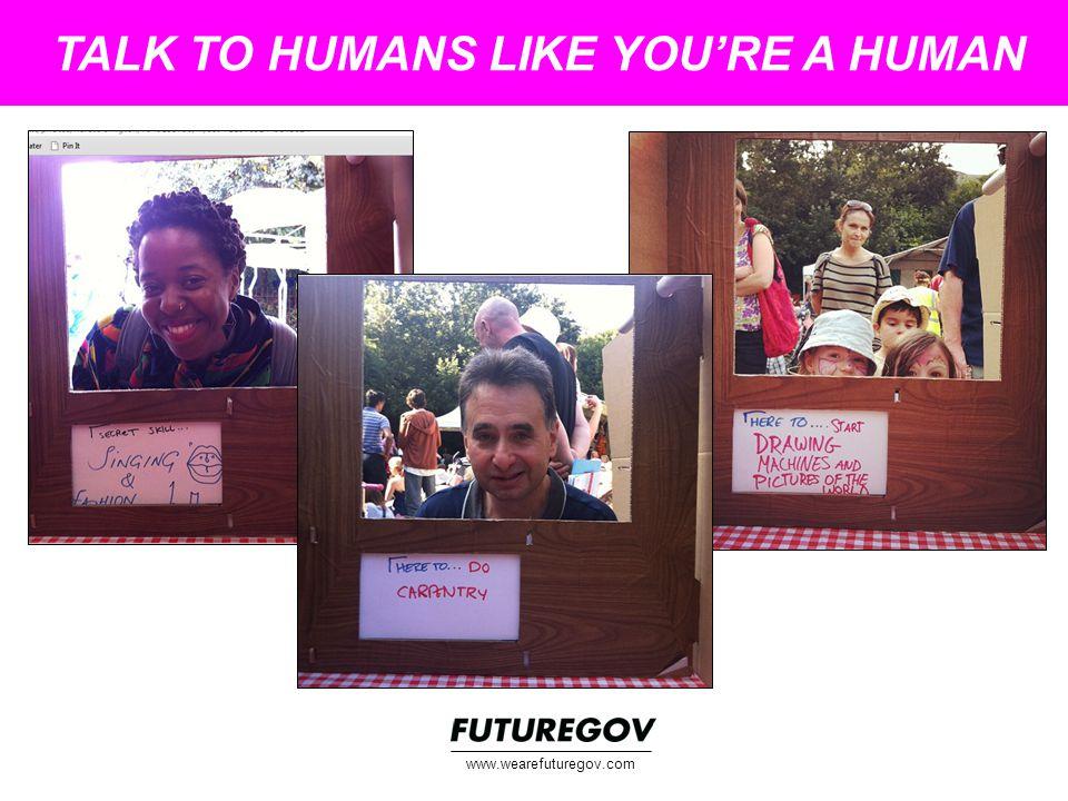 TALK TO HUMANS LIKE YOU'RE A HUMAN www.wearefuturegov.com