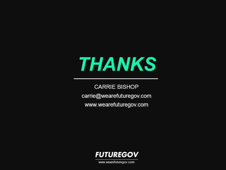www.wearefuturegov.com THANKS CARRIE BISHOP carrie@wearefuturegov.com www.wearefuturegov.com