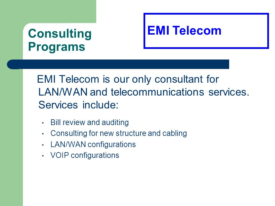 Consulting Programs EMI Telecom is our only consultant for LAN/WAN and telecommunications services.